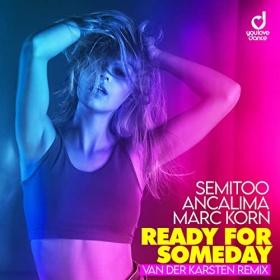 SEMITOO, ANCALIMA & MARC KORN - READY FOR SOMEDAY (VAN DER KARSTEN REMIX)